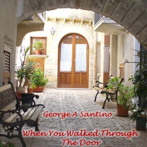 When you Walked Through The Door by George A. Santino